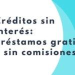 Créditos sin intereses: préstamos gratis y sin comisiones